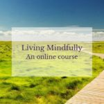 Living Mindfully online Course